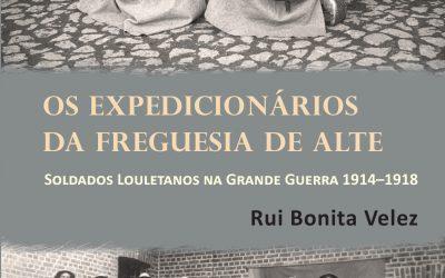 OS EXPEDICIONÁRIOS DA FREGUESIA DE ALTE. SOLDADOS LOULETANOS NA GRANDE GUERRA 1914-1918